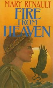 Fire from heaven by Mary Renault, Mary Renault