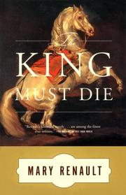 The king must die by Mary Renault, Mary Renault