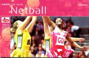 Netball (Know the Game) by All England Netball Association