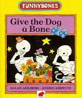 Give the Dog a Bone (Funnybones) PDF