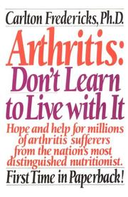 Arthritis, don't learn to live with it by Carlton Fredericks