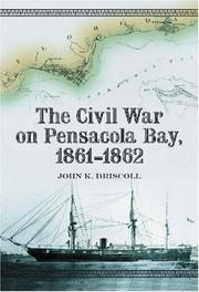 Civil War on Pensacola Bay, 1861-1862 by John K. Driscoll