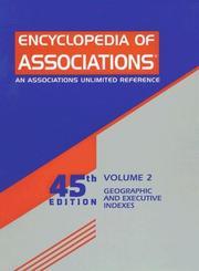 Encyclopedia of Associations: International Organizations: Geographic & Executive Index (Encyclopedia of Associations, Vol 2: Geographic and Executive Index)