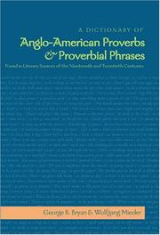 A dictionary of Anglo-American proverbs &amp; proverbial phrases, found in literary sources of the nineteenth and twentieth centuries by George B. Bryan