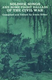 Soldier Songs And Home-Front Ballads Of The Civil War by Irwin Silber