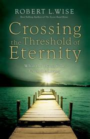 Crossing the threshold of eternity by Robert L. Wise