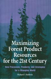 Maximizing forest product resources for the 21st century by Richard F. Baldwin