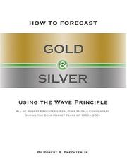 Cover of: How to forecast gold and silver using the wave principle by Robert Rougelot Prechter