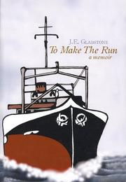 To Make a Run - A Seafarer's Memoir by J.E. Gladstone