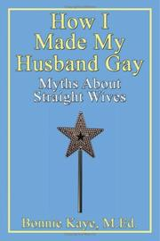How I Made My Husband Gay by Bonnie Kaye