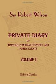 Private Diary of Travels, Personal Services, and Public Events, during Mission and Employment with the European Armies in the Campaigns of 1812, 1813, ... of Russia to the Capture of Paris. Volume 1 PDF