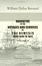 Narrative of the Voyages and Services of the Nemesis, from 1840 to 1843; and of the Combined Naval and Military Operations in China by William Dallas Bernard