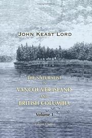 The naturalist in Vancouver Island and British Columbia by John Keast Lord