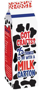 Got Crafts? 25 Things to Do with a Milk Carton (Got Crafts?) PDF