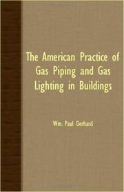 The American practice of gas piping and gas lighting in buildings by Gerhard, Wm. Paul