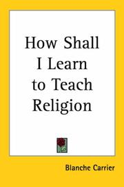 How shall I learn to teach religion? by Blanche Carrier