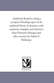 Analytical dynamics, being a synopsis of leading topics in the analytical theory of dynamics with numerous examples and selections from Newton's Principia and other sources, by Arthur S. Hathaway PDF
