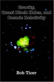 Gravity, Quasi Black Holes, And Cosmic Relativity PDF
