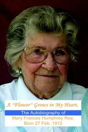 A Flower Grows In My Heart, The Autobiography Of Mary Frances Humphrey Roe, Born 27 Feb. 1912 PDF