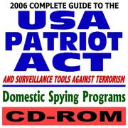 2006 Complete Guide to the USA Patriot Act, Surveillance Tools Against Terrorism, and Domestic Spying (CD-ROM) PDF