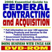 2006 Essential Guide to Federal Contracting and Acquisition Doing Business with the Government, Selling Products and Services, Vendor and Contractor Information, Federal Grants PDF