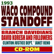1993 Waco Compound Standoff and Tragedy Branch Davidians, David Koresh (Vernon Howell) and Followers ATF, FBI, Clinton Justice Dept., Janet Reno PDF