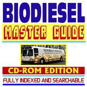 Biodiesel Master Guide to Fuels and Production, Federal Guides and Documents, Practical Information on Biodiesel Incentives, Grants, and Usage, Indexed and Searchable (CD-ROM) PDF