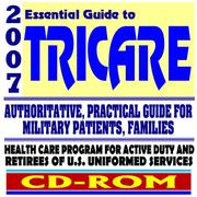 2007 Essential Guide to Tricare - Authoritative Guide for Military Patients and Families, and Providers - Health Care for Active Duty and Retirees (CD-ROM) PDF