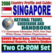 2006 Country Profile and Guide to Singapore National Travel Guidebook and Handbook, Changi Naval Base, Doing Business and Trade PDF