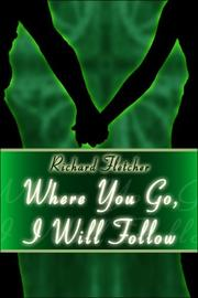 Where You Go, I Will Follow by Richard Fletcher