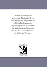 A manual of elementary geometrical drawing, involving three dimensions, designed for use in high schools, academies, engineering schools, etc.; and for ... five divisions ... By S. Edward Warren .. PDF