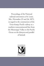 Proceedings of the National railroad convention at St. Louis, Mo., November 23 and 24, 1875, in regard to the construction of the Texas & Pacific railway ... Valley to the Pacific Ocean on the thirtyse PDF