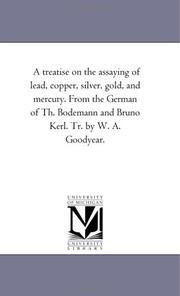 A treatise on the assaying of lead, copper, silver, gold, and mercury. From the German of Th. Bodemann and Bruno Kerl. Tr. by W. A. Goodyear PDF
