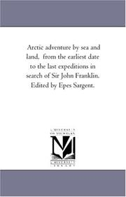 Arctic adventure by sea and land, from the earliest date to the last expeditions in search of Sir John Franklin. Edited by Epes Sargent PDF