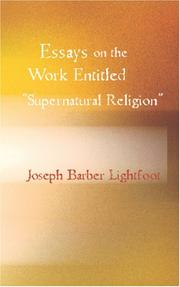 Essays on the work entitled Supernatural religion by Joseph Barber Lightfoot