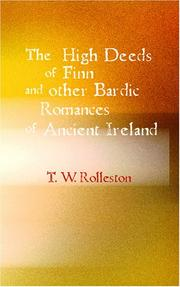 Cover of: The High Deeds of Finn and other Bardic Fictions of Ancient Ireland by Rolleston, T. W.