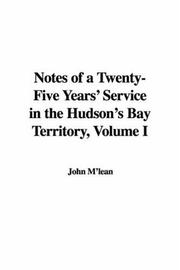 Notes of a Twenty-Five Years' Service in the Hudson's Bay Territory, Volume I PDF