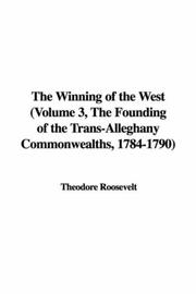 The Winning of the West (Volume 3, The Founding of the Trans-Alleghany Commonwealths, 1784-1790) PDF