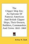 The Clipper Ship Era by Arthur H. Clark