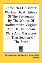 Chronicles of border warfare, or, a history of the settlement by the whites, of north-western Virginia, and of the Indian wars and massacres in that section of the state by Alexander Scott Withers