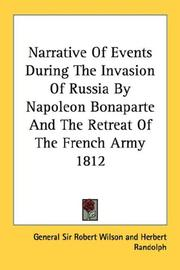 Narrative Of Events During The Invasion Of Russia By Napoleon Bonaparte And The Retreat Of The French Army 1812 PDF