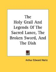 The Holy Grail And Legends Of The Sacred Lance, The Broken Sword, And The Dish PDF