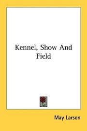 Kennel, Show And Field by May Larson