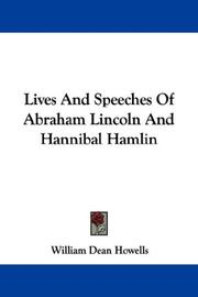 Lives And Speeches Of Abraham Lincoln And Hannibal Hamlin by William Dean Howells