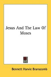Jesus and the law of Moses by Bennett Harvie Branscomb