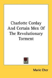 Charlotte Corday and certain men of the revolutionary torment by Marie Cher
