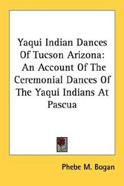 Yaqui Indian Dances Of Tucson Arizona by Phebe M. Bogan