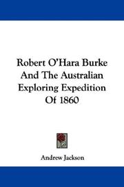 Robert O'Hara Burke And The Australian Exploring Expedition Of 1860 by Andrew Jackson
