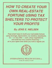 How to Create Your Own Real-Estate Fortune Using Tax Shelters to Protect Your Profits by Jens E. Nielsen