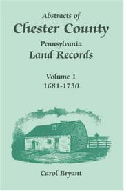 Abstracts of Chester County, Pennsylvania, Land Records by Carol Bryant